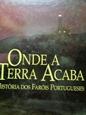Imagem de ONDE A TERRA ACABA - HISTÓRIA DOS FARÓIS PORTUGUESES